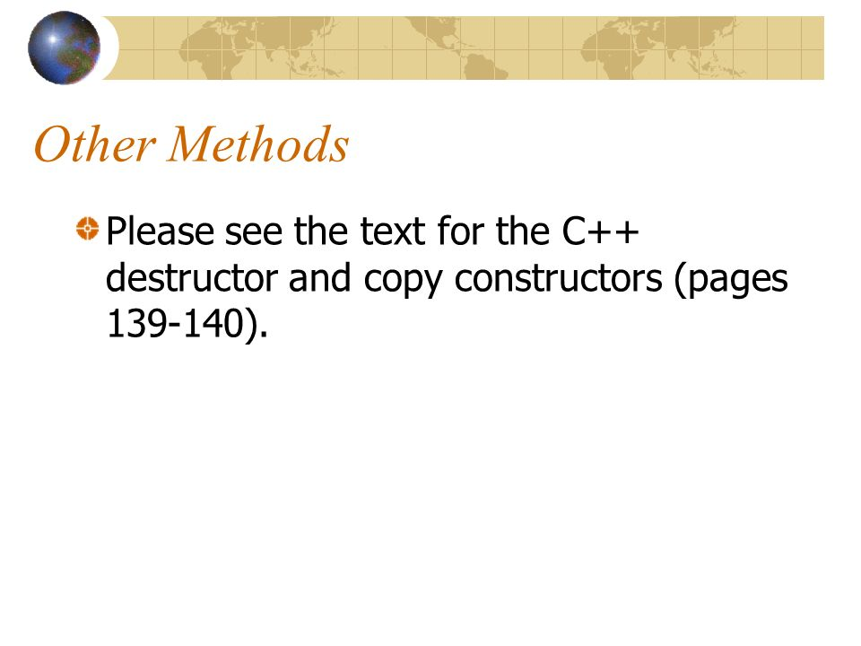 Other Methods Please see the text for the C++ destructor and copy constructors (pages ).