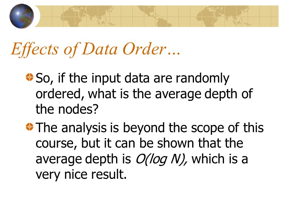 Effects of Data Order… So, if the input data are randomly ordered, what is the average depth of the nodes.