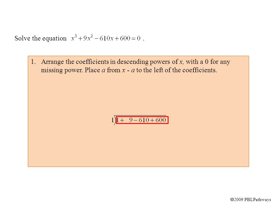  2009 PBLPathways 1.Arrange the coefficients in descending powers of x, with a 0 for any missing power.