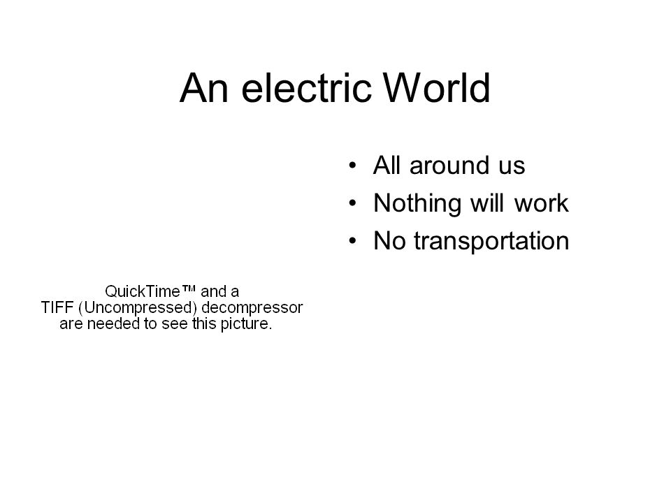 An electric World All around us Nothing will work No transportation