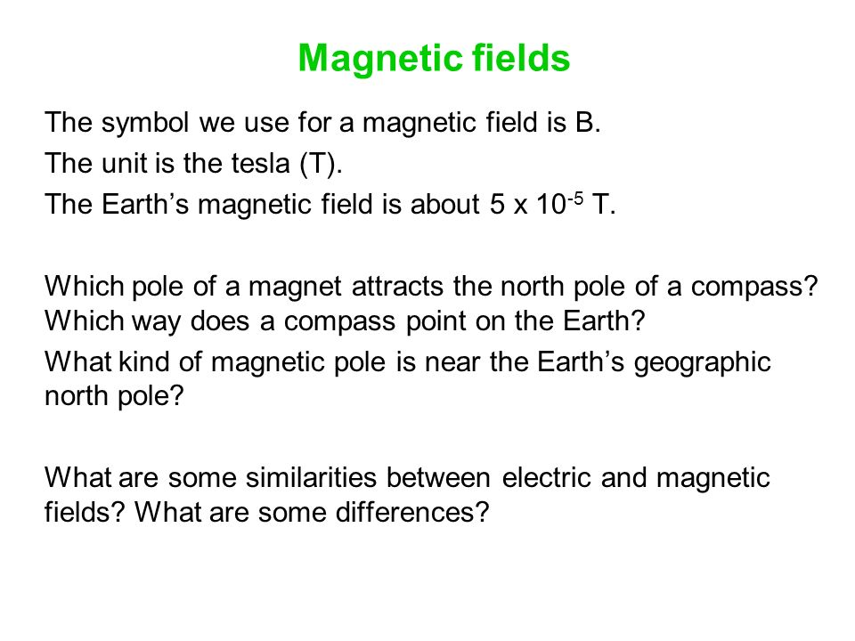 Magnetic Fields The Symbol We Use For A Magnetic Field Is B The