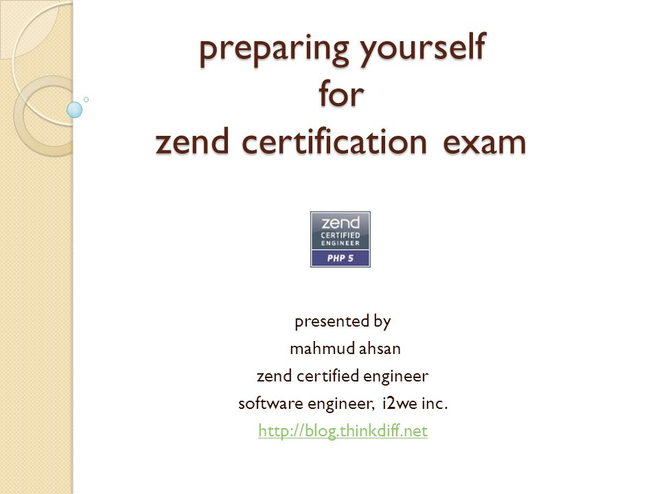 Preparing Yourself For Zend Certification Exam Presented By Mahmud
