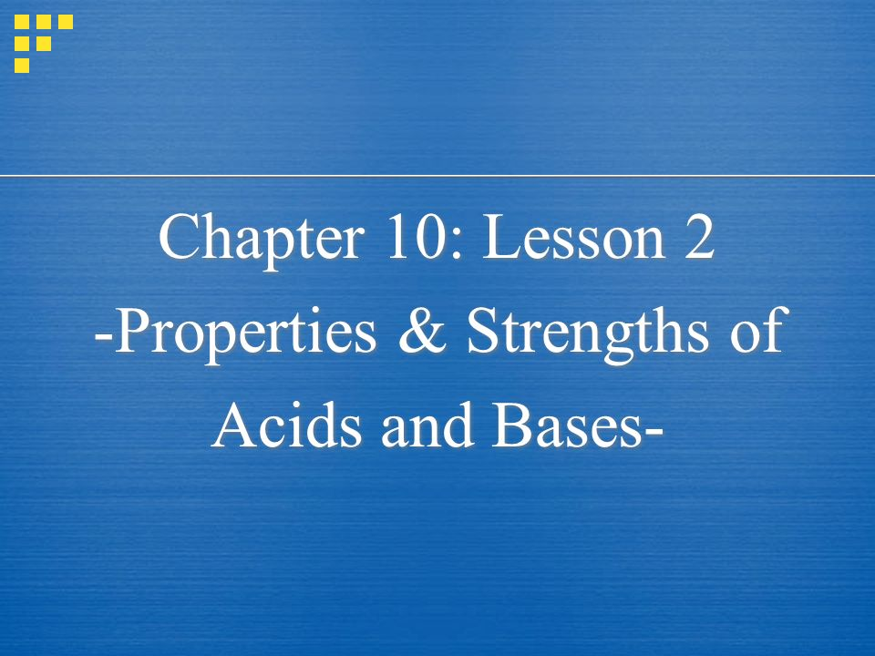 Chapter 10: Lesson 2 -Properties & Strengths of Acids and Bases- Chapter 10: Lesson 2 -Properties & Strengths of Acids and Bases-