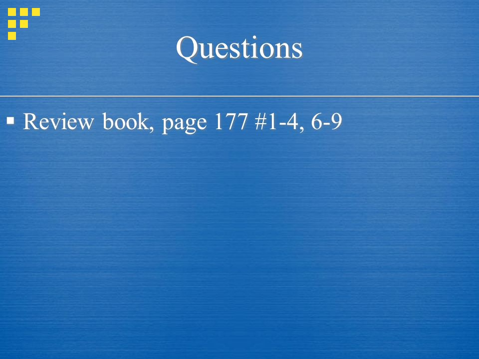 Questions  Review book, page 177 #1-4, 6-9