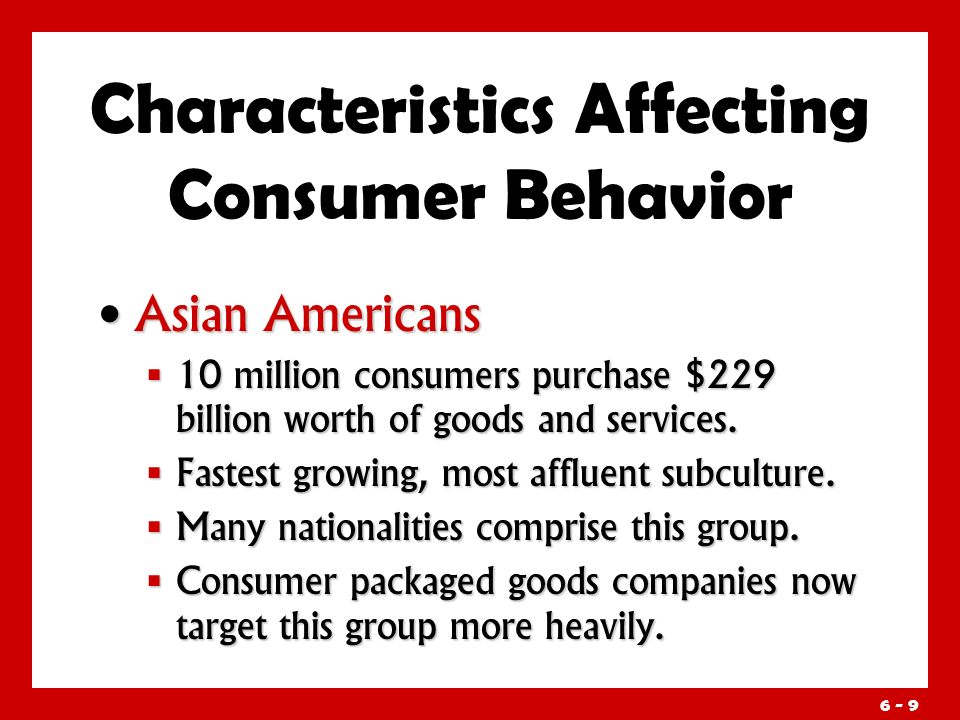 6 - 9 Asian Americans Asian Americans  10 million consumers purchase $229 billion worth of goods and services.