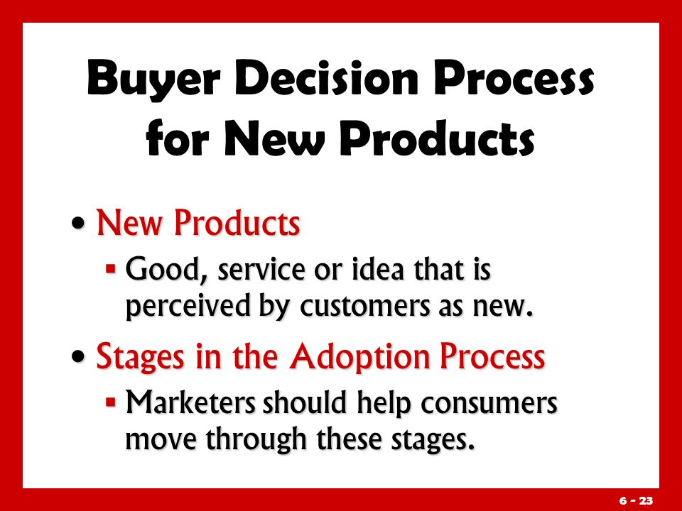 Buyer Decision Process for New Products New Products New Products  Good, service or idea that is perceived by customers as new.