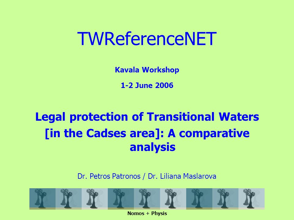 Kavala Workshop 1-2 June 2006 Legal protection of Transitional Waters [in the Cadses area]: A comparative analysis Dr.
