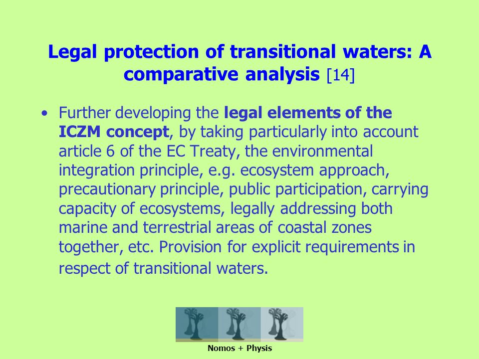 Legal protection of transitional waters: A comparative analysis [14] Further developing the legal elements of the ICZM concept, by taking particularly into account article 6 of the EC Treaty, the environmental integration principle, e.g.