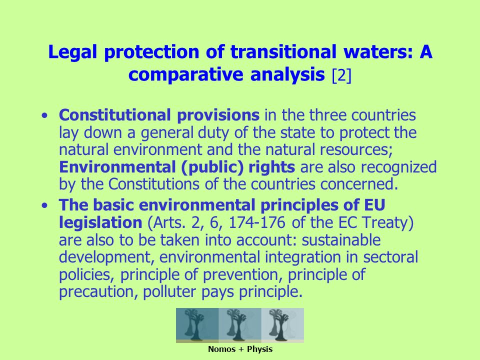 Legal protection of transitional waters: A comparative analysis [2] Constitutional provisions in the three countries lay down a general duty of the state to protect the natural environment and the natural resources; Environmental (public) rights are also recognized by the Constitutions of the countries concerned.