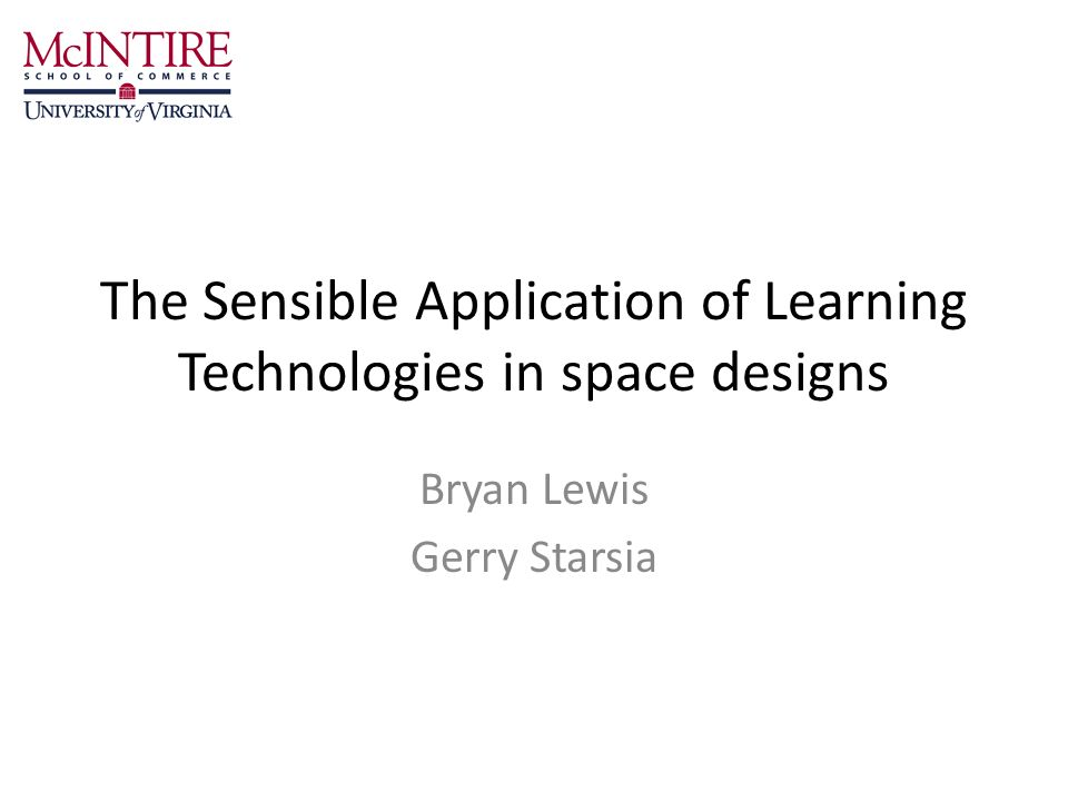 The Sensible Application of Learning Technologies in space designs Bryan Lewis Gerry Starsia