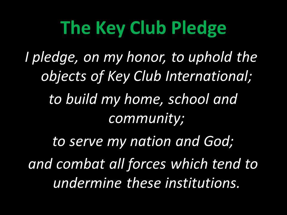 Welcome Key Clubbers !. The Key Club Pledge I pledge, on my ...