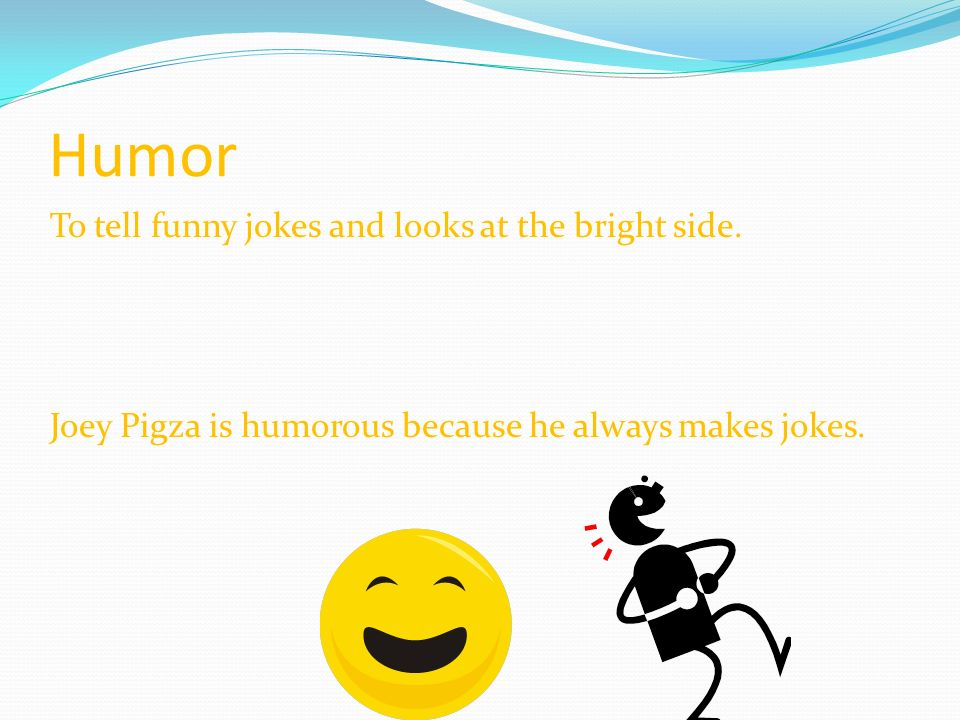 By: Megan & Brendan. Humor To tell funny jokes and looks at the ...