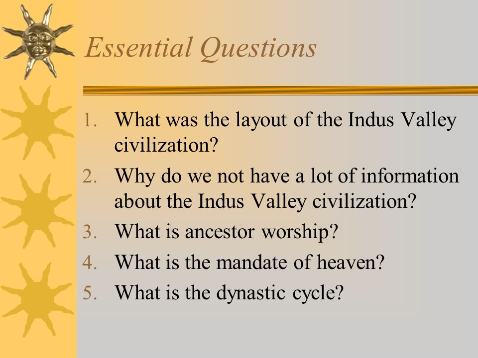 Essential Questions 1. What was the layout of the Indus Valley civilization.