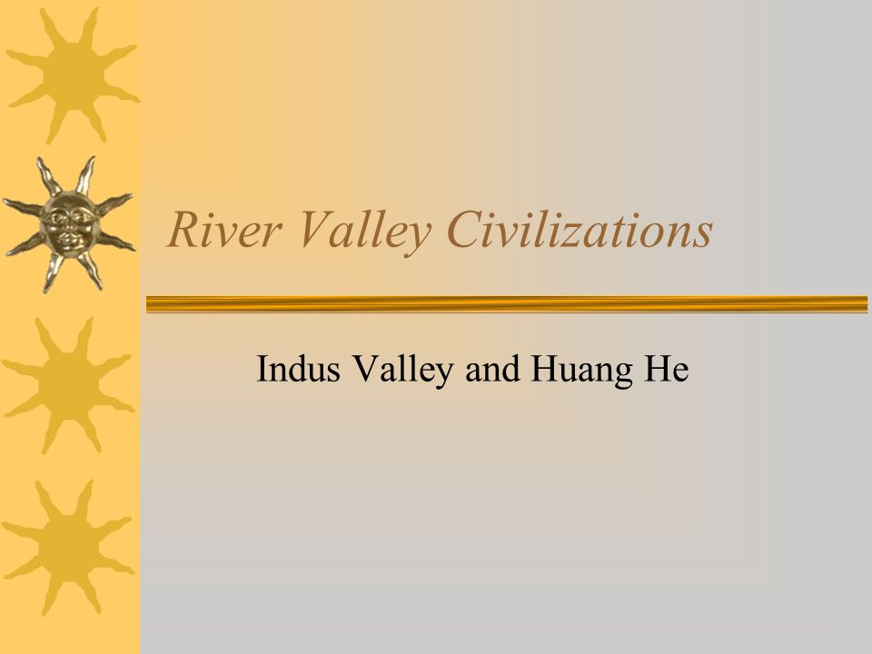 River Valley Civilizations Indus Valley and Huang He