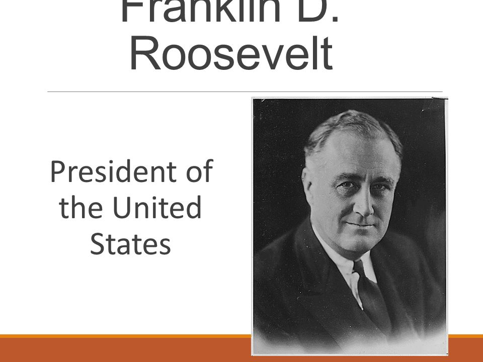 Franklin D. Roosevelt President of the United States