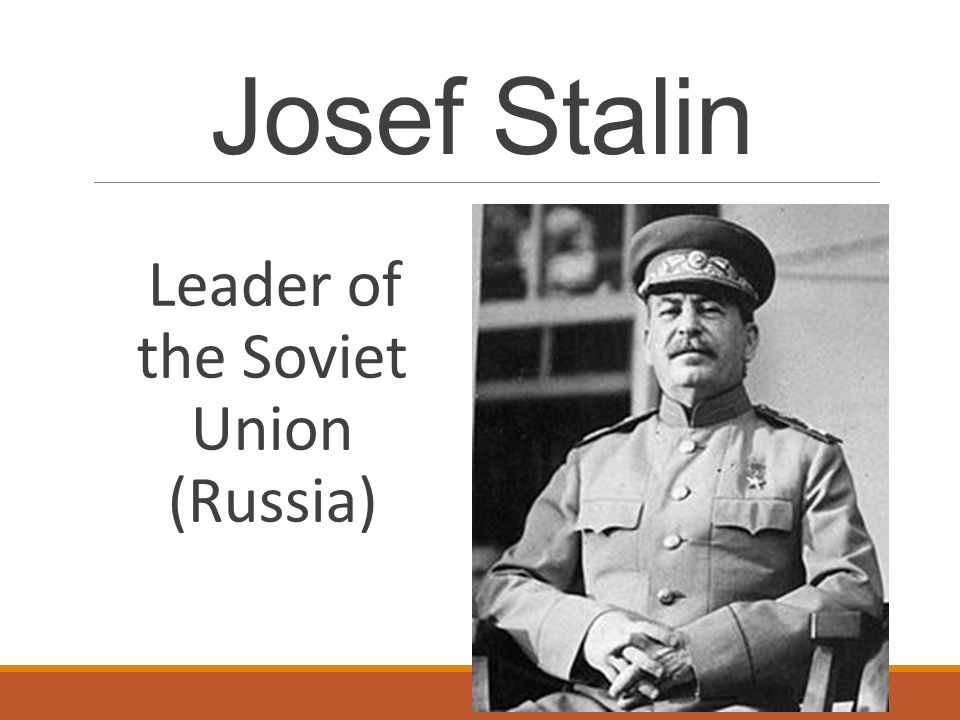 Josef Stalin Leader of the Soviet Union (Russia)