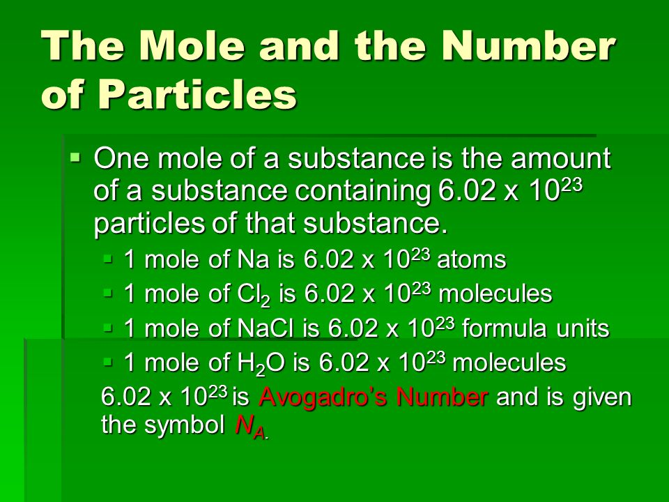 The Mole and the Number of Particles  One mole of a substance is the amount of a substance containing 6.02 x particles of that substance.