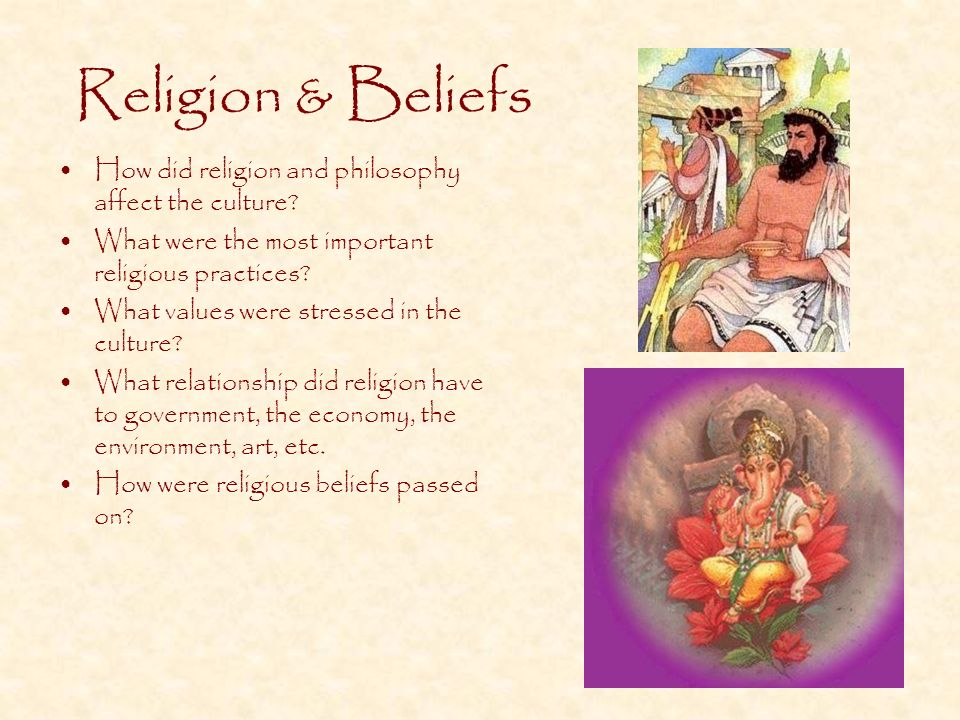 Religion & Beliefs How did religion and philosophy affect the culture.