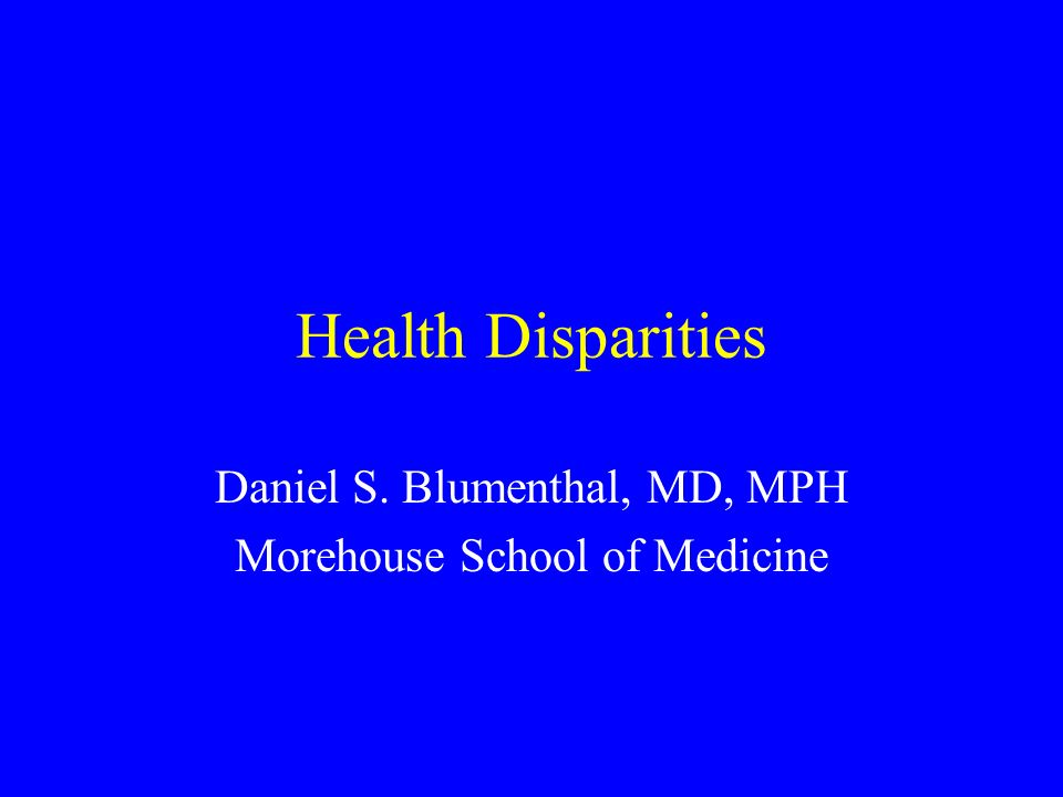 Health Disparities Daniel S  Blumenthal, MD, MPH Morehouse