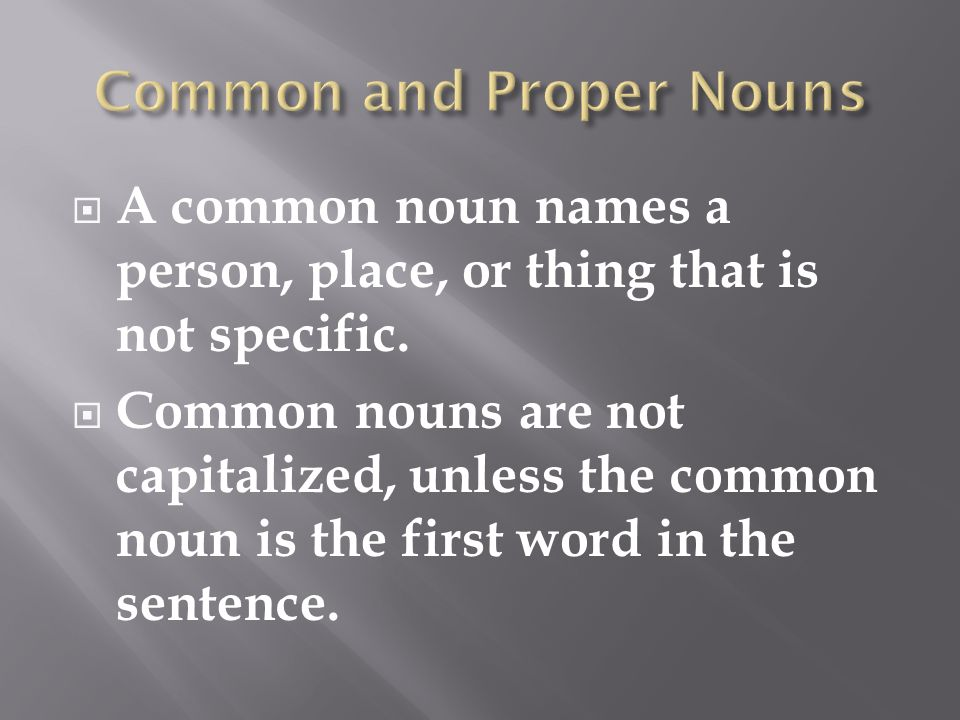  A common noun names a person, place, or thing that is not specific.