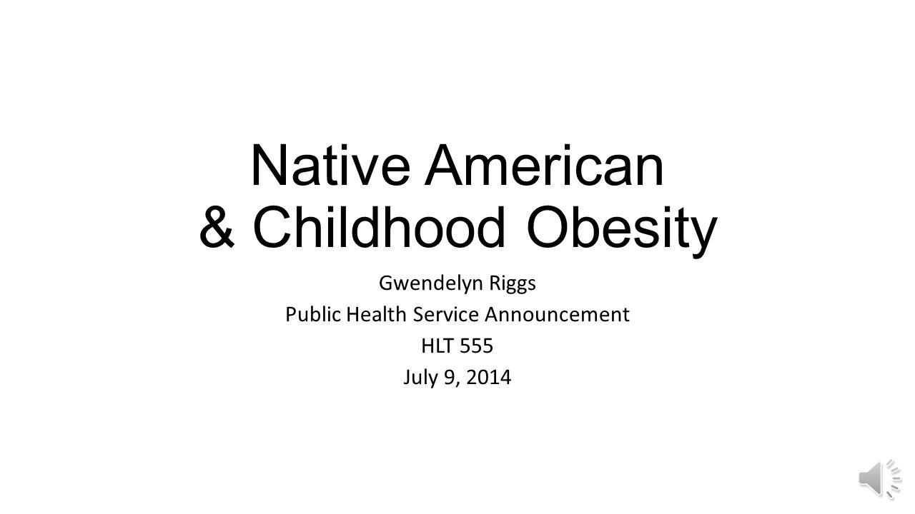 Native American Childhood Obesity Gwendelyn Riggs Public Health