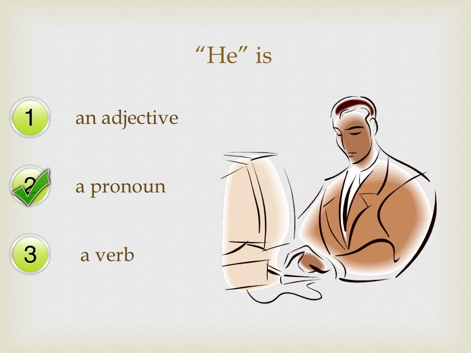 He is an adjective a pronoun a verb