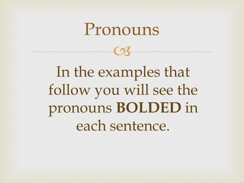  Pronouns In the examples that follow you will see the pronouns BOLDED in each sentence.