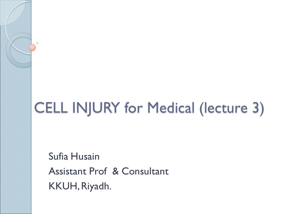 CELL INJURY for Medical (lecture 3) Sufia Husain Assistant Prof & Consultant KKUH, Riyadh.