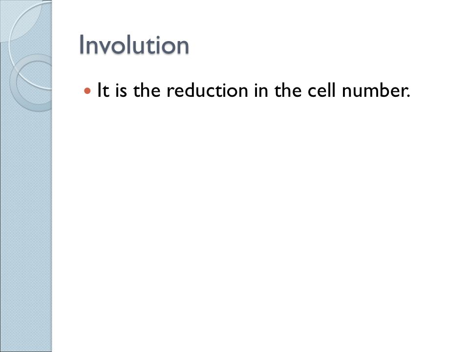 Involution It is the reduction in the cell number.
