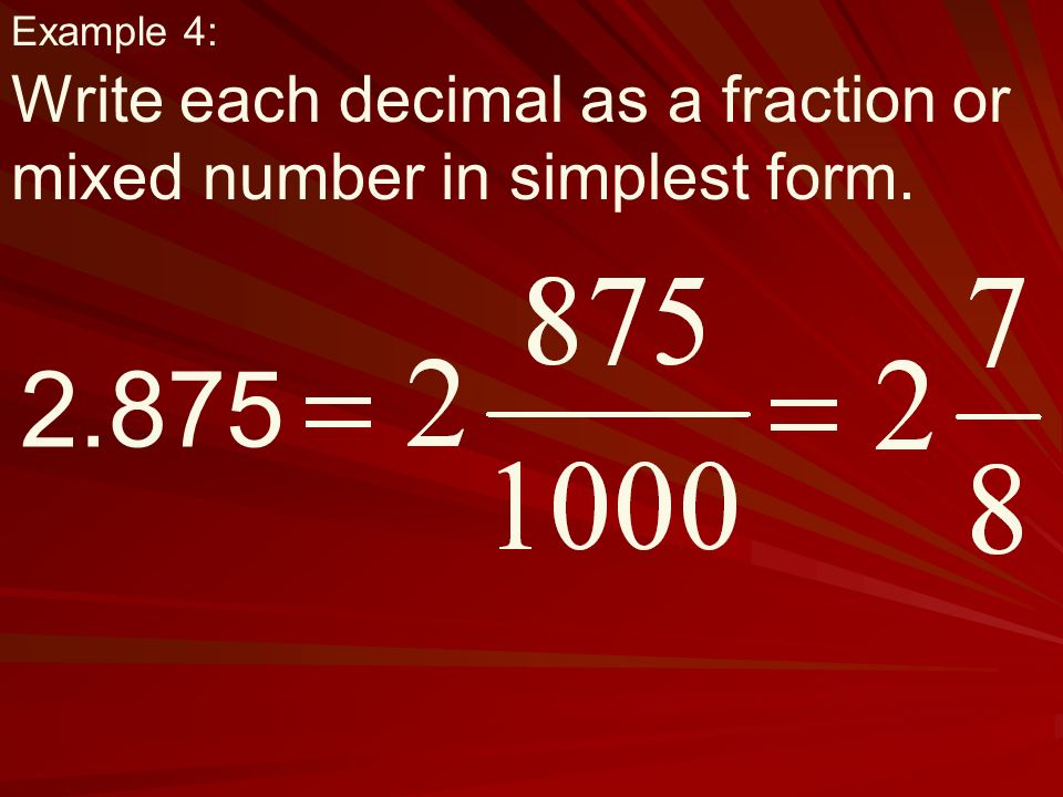 Example 4: Write each decimal as a fraction or mixed number in simplest form