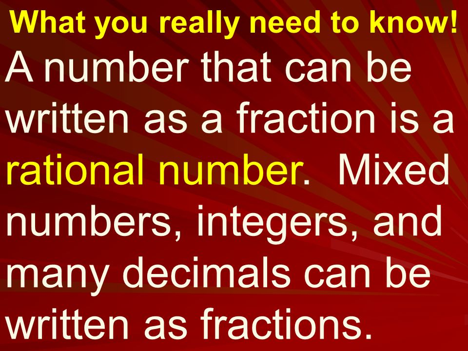 What you really need to know. A number that can be written as a fraction is a rational number.