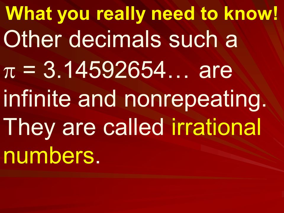 What you really need to know. Other decimals such a  = … are infinite and nonrepeating.