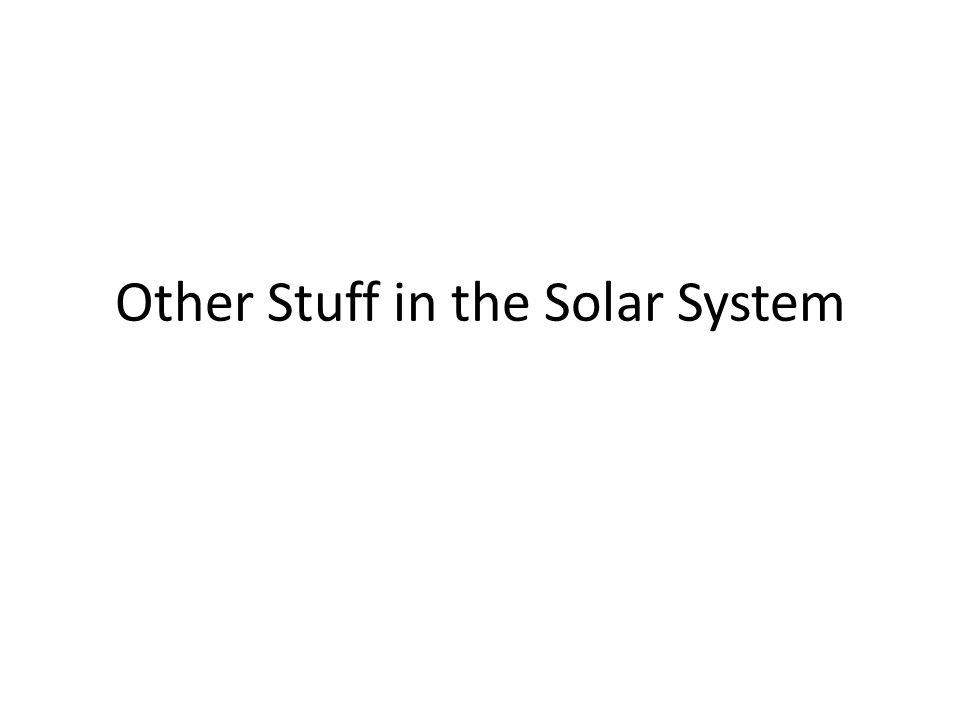 Other Stuff in the Solar System