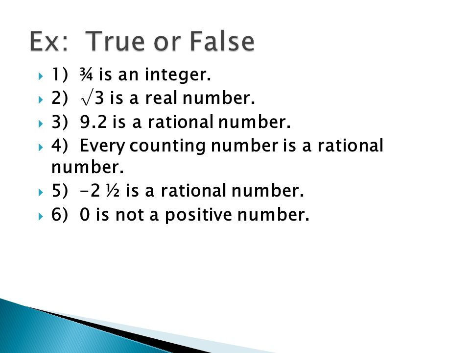  1) ¾ is an integer.  2) √3 is a real number.  3) 9.2 is a rational number.