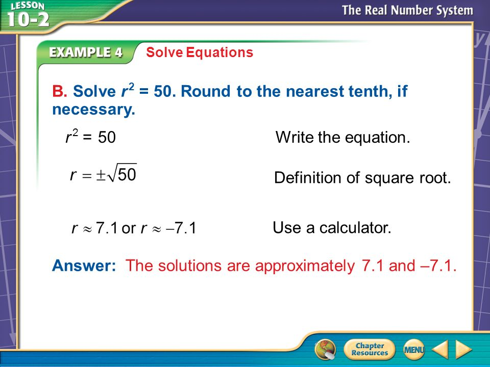 Example 4 Solve Equations B. Solve r 2 = 50. Round to the nearest tenth, if necessary.