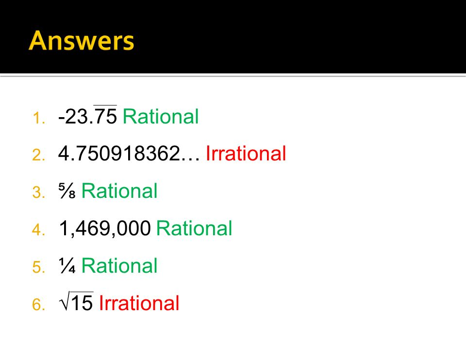 1. -23.75 Rational 2. 4.750918362… Irrational 3.
