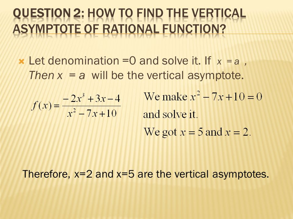  Let denomination =0 and solve it. If x = a, Then x = a will be the vertical asymptote.