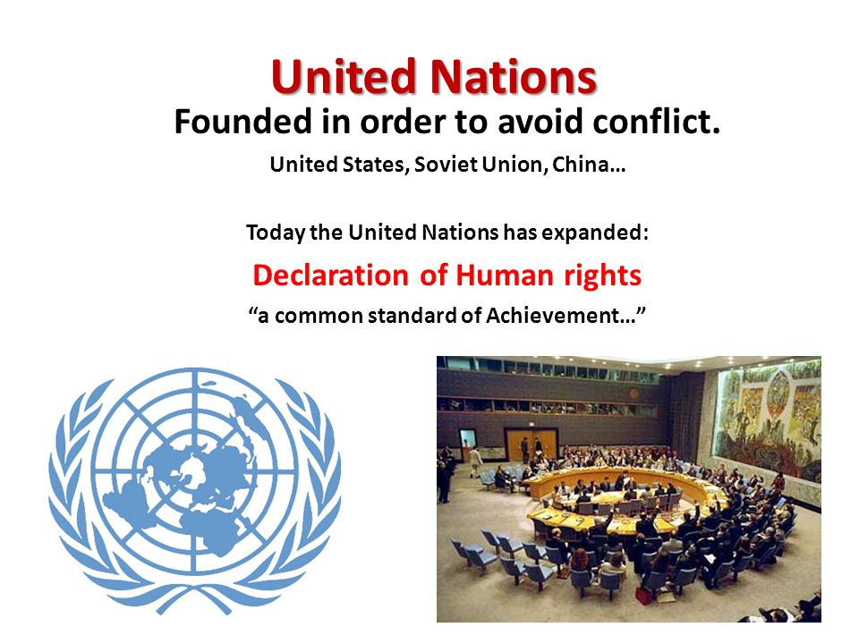 United Nations Founded in order to avoid conflict.