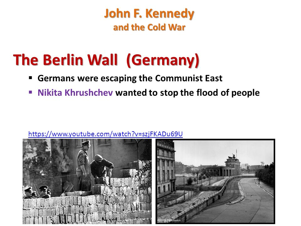 The Berlin Wall (Germany)  Germans were escaping the Communist East  Nikita Khrushchev wanted to stop the flood of people   v=szjFKADu69U John F.