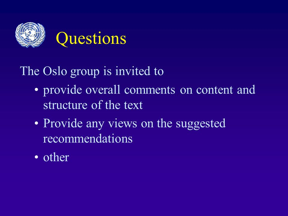Questions The Oslo group is invited to provide overall comments on content and structure of the text Provide any views on the suggested recommendations other