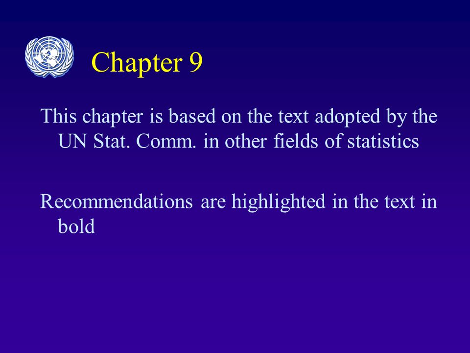 Chapter 9 This chapter is based on the text adopted by the UN Stat.