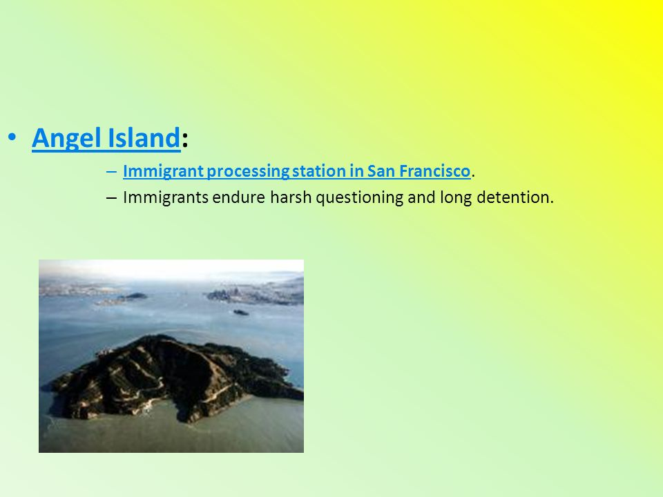Angel Island: – Immigrant processing station in San Francisco.