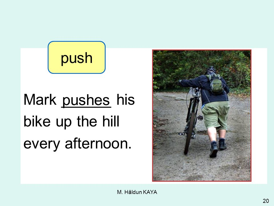 M. Hâldun KAYA 20 Mark ______ his bike up the hill every afternoon. pushes 3-8 Let's Practice push