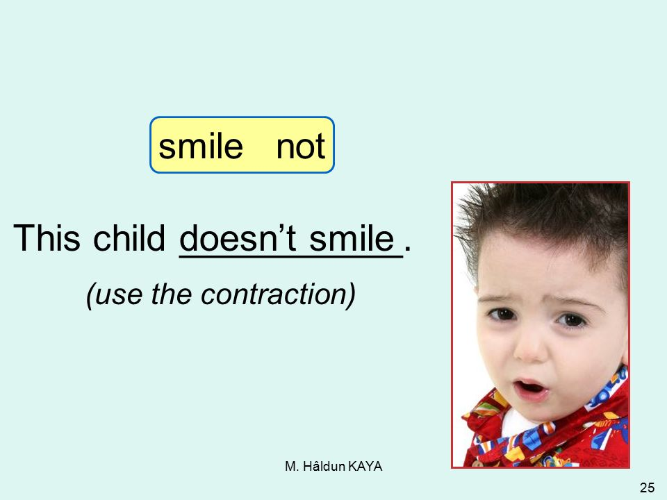 M. Hâldun KAYA 25 doesn't smile (use the contraction) 3-9 Let's Practice This child ___________.