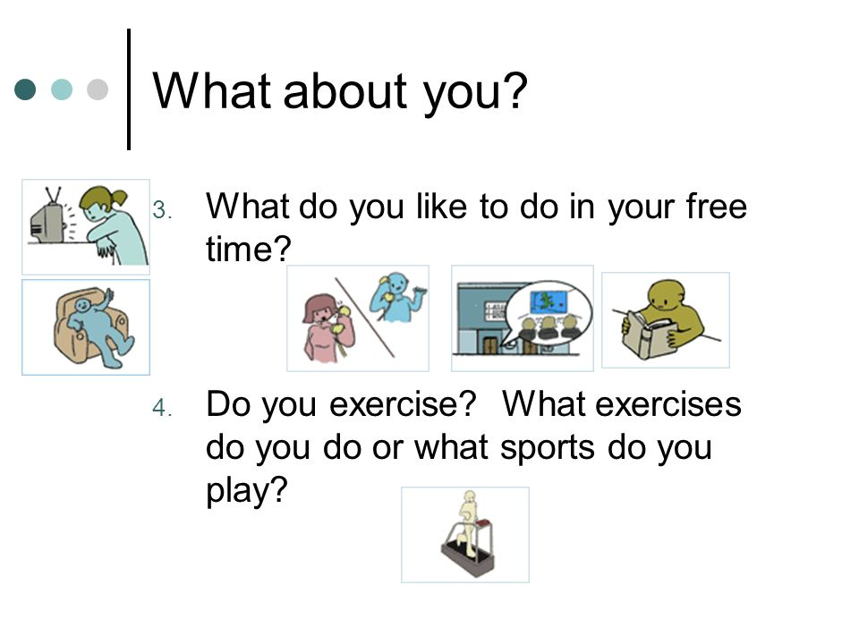 What about you. 3. What do you like to do in your free time.
