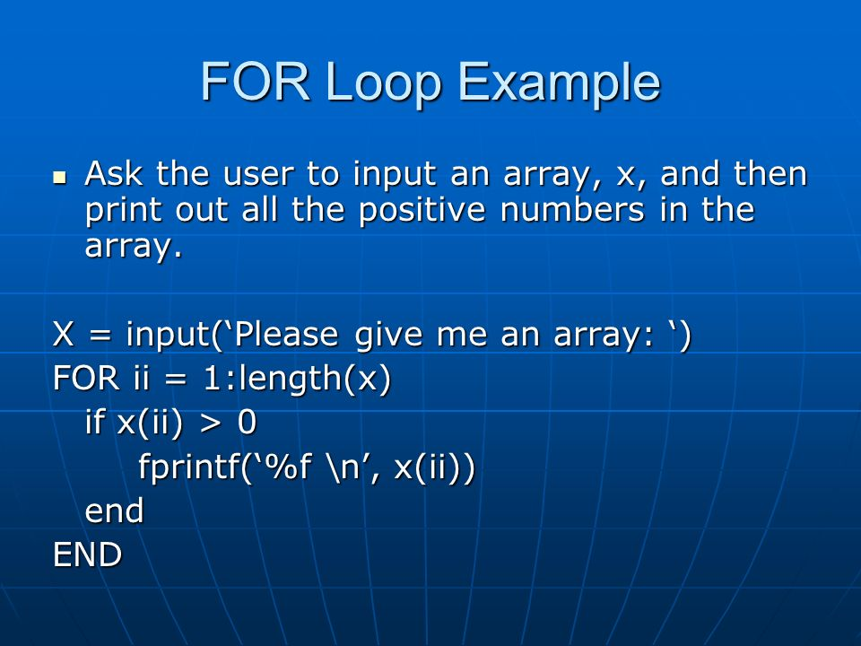 FOR Loop Example Ask the user to input an array, x, and then print out all the positive numbers in the array.