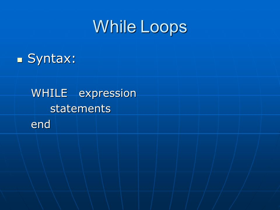While Loops Syntax: Syntax: WHILE expression statements statementsend