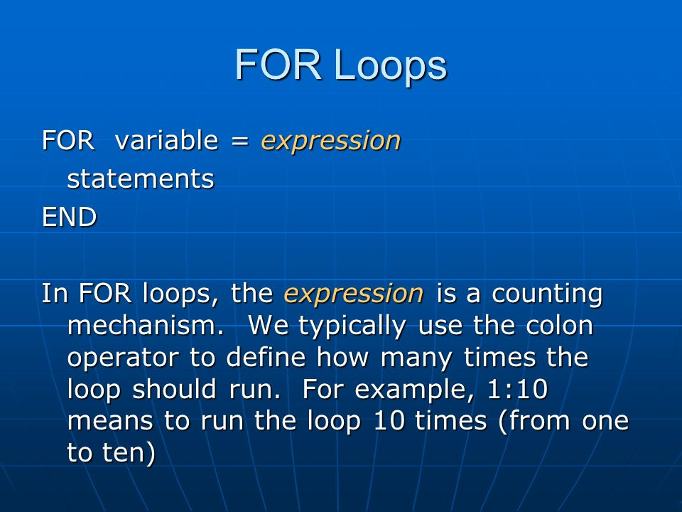 FOR Loops FOR variable = expression statementsEND In FOR loops, the expression is a counting mechanism.