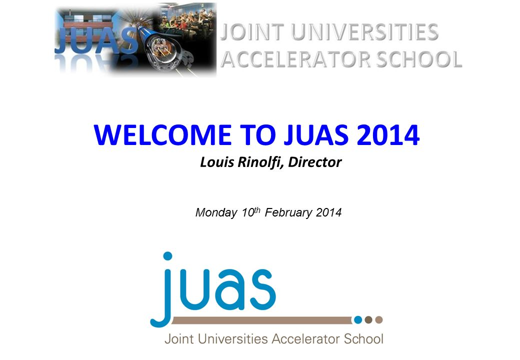 4e303bead85ba8 WELCOME TO JUAS 2014 Louis Rinolfi, Director Joint Universities ...