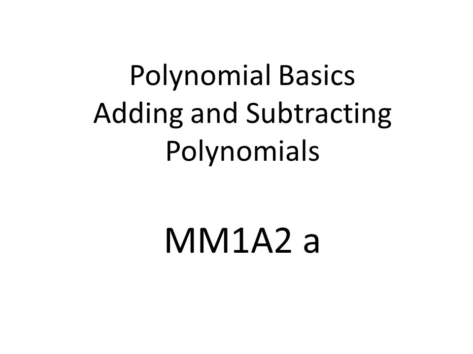 Polynomial Basics Adding And Subtracting Polynomials Mm1a2 A Ppt. 1 Polynomial Basics Adding And Subtracting Polynomials Mm1a2 A. Worksheet. Adding And Subtracting Polynomials Worksheet Perform The Operations At Mspartners.co